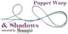 Puppet Warp & Shadows | Mommyish