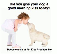 Aaaawwwww! Of course!  Visit our website at: www.petkiss.com