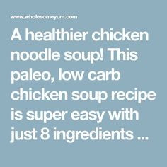 A healthier chicken noodle soup! This paleo, low carb chicken soup recipe is super easy with just 8 ingredients and 10 minutes prep time.