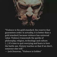 Violence is not always the answer. But when it IS the answer, it's the ONLY answer.