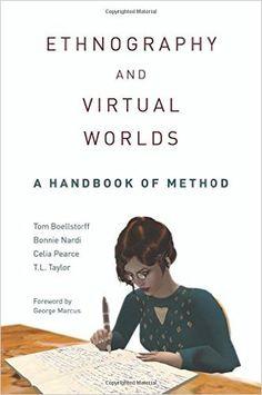 Ethnography and Virtual Worlds: A Handbook of Method: Amazon.co.uk: Tom Boellstorff, Bonnie Nardi, Celia Pearce, T. L. Taylor, George E. Marcus: 9780691149516: Books
