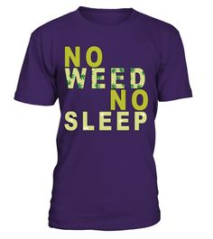 No Weed No Sleep Edition  #gift #idea #shirt #image #funny #woldpeace #art  #bestfriend #mother #father #new