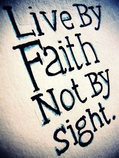 live by #faith and not by sight