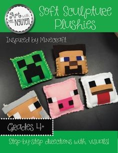 Art Lesson: Soft Sculpture Plushies - Inspired by Minecraft