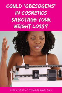 "New Research: Could ""Obesogens"" in Cosmetics Sabotage Your Weight Loss? - Blog of Organic Radiance Skincare"