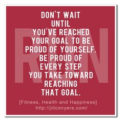 be proud of every step you take!
