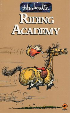 Thelwell's Riding Academy. I pretty much just love anything by Norman Thelwell!
