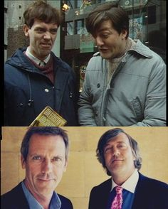 Hugh Laurie and Stephen Fry.