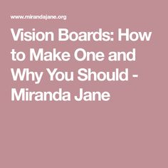 Vision Boards: How to Make One and Why You Should - Miranda Jane