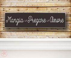 Mangia Pregare Amore, Eat Pray Love, Italian Sign, Tuscan Sign, Tuscan Kitchen, Italian Kitchen, Many Colors Available