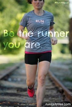 Be the runner you are. #RunHappy  http://www.runladylike.com/?p=1804