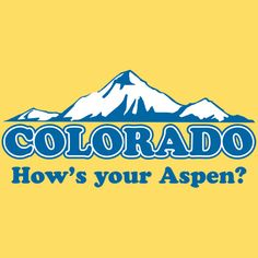 COLORADO HOW'S YOUR ASPEN T-SHIRT - for the father in law.
