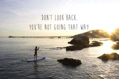 Don't look back, you're not going that way. End Of Summer Quotes, Paddle Board Yoga, Ending Quotes, Vibe Video, Warm In The Winter, Dont Look Back, Summertime Sadness, Yoga Quotes, Paddle Boarding