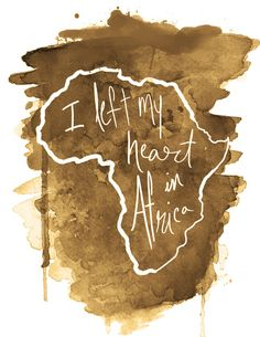 When I go to Africa my heart is whole. When I leave Africa, I leave half my heart behind.