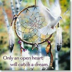 Only an open heart will catch a dream ...