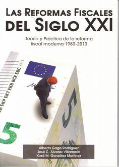Las reformas fiscales del siglo XXI : teoría y práctica de la reforma fiscal moderna, 1980-2013 / Alberto Gago Rodríguez, José C. Alvarez Villamarín, Xosé M. González Martínez (2015)