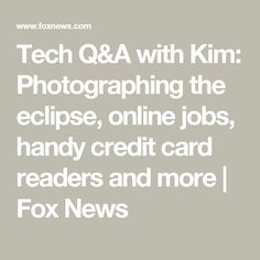 Tech Q&A with Kim: Photographing the eclipse, online jobs, handy credit card readers and more | Fox News
