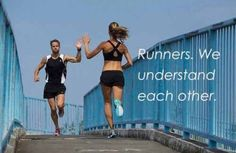 Runners.  We understand each other.
