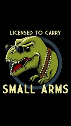 Licensed to carry small arms #T-rex. Remind you of anyone?