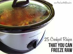 25 crockpot recipes that you can freeze raw. Simply combine the meats, vegetables, sauces and spices, and freeze!