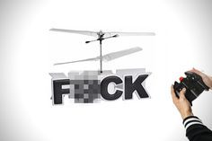 Remote Controlled Flying Fuck Helicopter http://hiconsumption.com/2012/04/remote-controlled-flying-fck-helicopter/