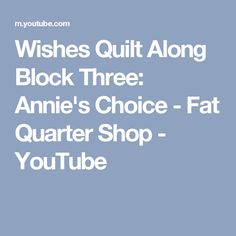 Wishes Quilt Along Block Three: Annie's Choice - Fat Quarter Shop - YouTube