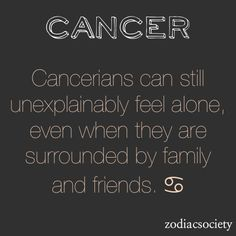 Cancer #zodiac...it's because they know their loved ones don't truly know them or aren't willing to look deeper