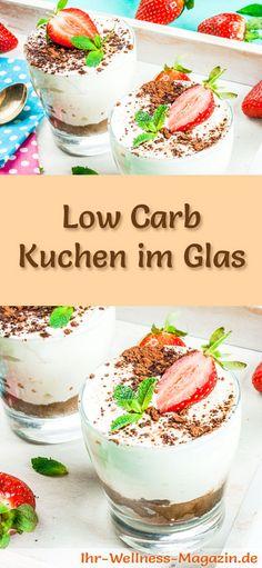 Low Carb Kuchen im Glas: 20 Kalorienreduzierte Rezepte für Low Carb Kuchen-Desserts im Glas - ohne Getreidemehl und ohne Zusatz von Zucker zubereitet ...