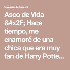 """Asco de Vida / Hace tiempo, me enamoré de una chica que era muy fan de Harry Potter. Yo no sé demasiado sobre la saga, así que busqué alguna frase con la que declararme. Finalmente lo hice con la de """"Después de todo este tiempo"""", a lo que ella me respondió que sí, que quería friendzonearme toda la vida, como Lily a Snape. Para la próxima me informo mejor. ADV"""