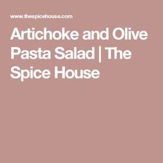 Artichoke and Olive Pasta Salad | The Spice House