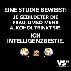 Eine Studie beweist: Je gebildeter die Frau, umso mehr Alkohol trinkt sie. Ich Intelligenzbestie.