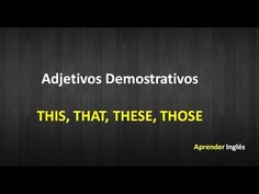 Adjetivos Demostrativos – THIS, THAT, THESE, THOSE
