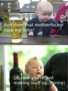 Took Nose Meme Funny Drunk Baby Conversation