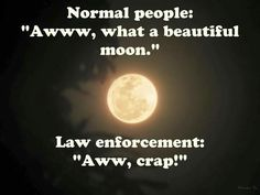 Law enforcement and the full moon....