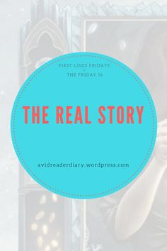 The Real Story | First Lines Fridays + The Friday 56 – Diary of an Avid Reader Ya Books, Friday, Messages, Posts, Group, Board, Blog, Blogging