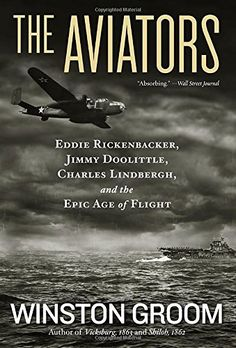 The Aviators: Eddie Rickenbacker, Jimmy Doolittle, Charles Lindbergh, and the Epic Age of Flight by Winston Groom. Written by gifted storyteller Winston Groom (author of Forrest Gump ), The Aviators tells the saga of three extraordinary aviators--Charles Lindbergh, Eddie Rickenbacker, and Jimmy Doolittle--and how they redefine heroism through their genius, daring, and uncommon courage. This is the fascinating story of three extraordinary heroes who defined aviation during the great age of...