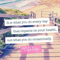 It is what you do every day | Dr Libby