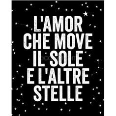 The love that moves the sun and the other stars - L'Amor Che Move - Dante Quote - 16x20 inch on A2 Poster Print ($57) found on Polyvore featuring home, home decor, wall art, quotes, black and white, phrase, text, saying, italian wall art and word wall art