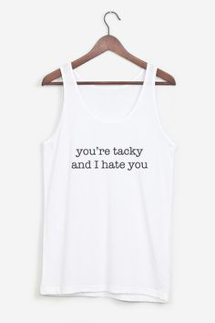 You're tacky and I hate you  I NEED THIS TANK SO BAD.