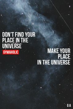 Don't Find A Place In The Universe, Make Your Place In The Universe