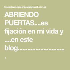 ABRIENDO PUERTAS....es fijación en mi vida y ....en este blog..............................