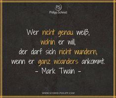Wer nicht genau weiß, wohin er will, der darf sich nicht wundern, wenn er ganz woanders ankommt. - Mark Twain - #ImpulsDesTages #SpruchDesTages #ZitatDesTages #WahreWorte #Zitate #Sprüche #Lebensweisheiten #Motivation #Inspiration