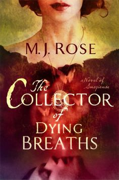 The Collector of Dying Breaths by M. J. Rose   Publisher: Atria Books   Publication Date: April 8, 2014   www.mjrose.com   #Gothic #Suspense