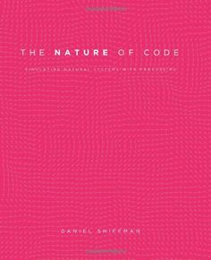 The Nature of Code: Simulating Natural Systems with Processing: Daniel Shiffman: 9780985930806: Amazon.com: Books
