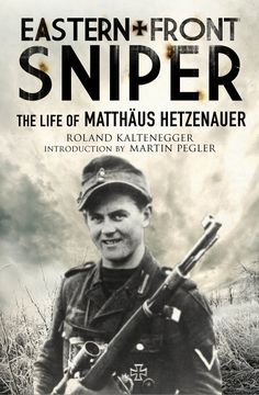 Was Matthaus Hetzenauer The Greatest German Sniper Of World War II Read His Biography Out From Greenhill Books Next Spring With An Introduction By Martin