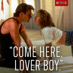 """""""How do you call your Lover Boy?"""" """"Come here, Lover Boy."""" Dirty Dancing,1987"""