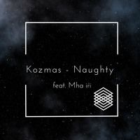 Kozmas - Naughty Girl feat. Mha iri by Mha iri on SoundCloud