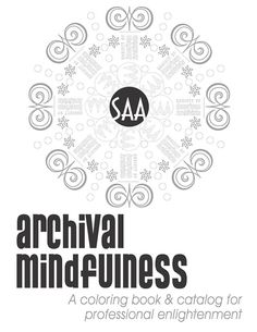 """""""Need to de-stress? Get our new coloring book, 'Archival Mindfulness' """" -- From the Society of American Archivists; beautiful mandalas! Downloadable for free from link at click-through."""