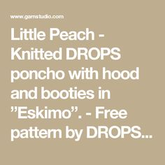 "Little Peach - Knitted DROPS poncho with hood and booties in ""Eskimo"".  - Free pattern by DROPS Design"
