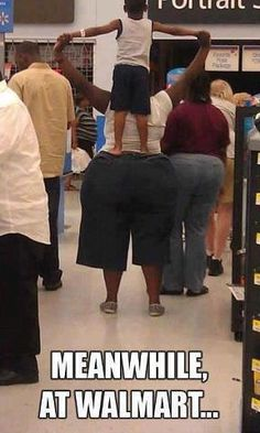 walmart people... omgosh this one is my favorite!!! way to work that shelf butt gurrllll!